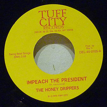 HONEY DRIPPERS - IMPEACH THE PRESIDENT / ROY C'S THEME SONG - 45T (SP 2 titres)